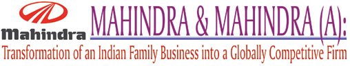 Mahindra & Mahindra (A): Transformation of an Indian Family Business into a Globally Competitive Firm