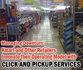 Managing Downturn: Kmart and Other Retailers Innovate Their Operating Model with Click and Pickup Services
