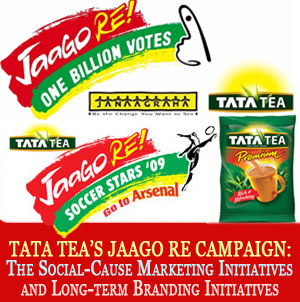 TATA TEA'S JAAGO RE CAMPAIGN: The Social-Cause Marketing Initiatives and Long-Term Branding Initiatives