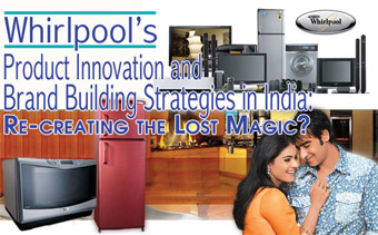 Whirlpool's Product Innovation and Brand Building Strategies in India Case Study Marketing Case Studies - Brands and Branding Case Studies